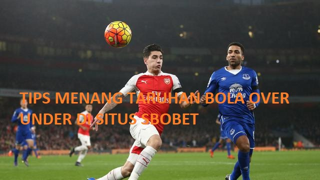TIPS MENANG TARUHAN BOLA OVER UNDER DI SITUS SBOBET